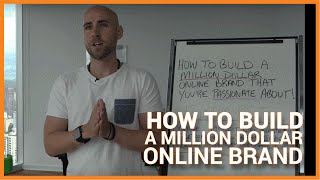 How To Build A Million Dollar Online Brand That You
