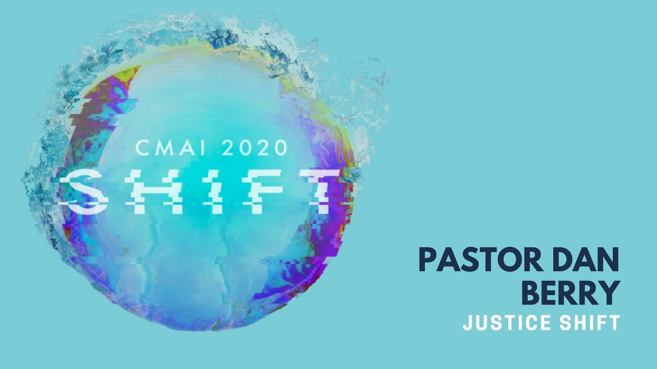CMAI 2020 - Session 3 - Justice Shift - Pastor Dan Berry