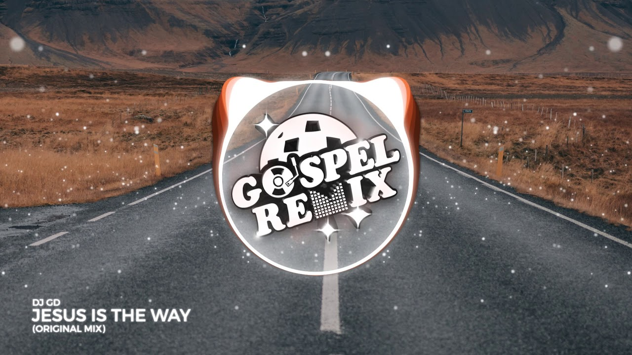 DJ GD - Jesus Is The Way (Electro House Gospel)