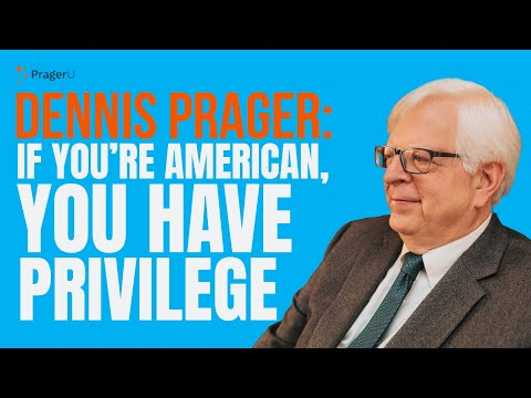 Dennis Prager Addresses SAS: If You're American, You Have Privilege