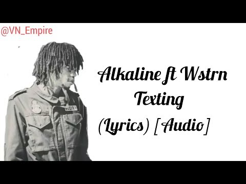 Alkaline ft Wstrn - Texting - (Lyrics) - (Audio) - July 2017