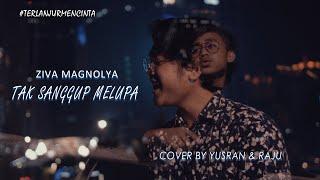 Ziva Magnolya - Tak Sanggup Melupa #TerlanjurMencinta Cover by Yusran & Raju