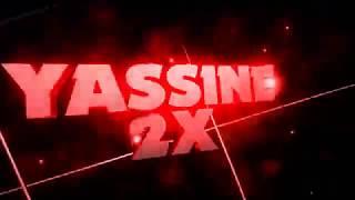 NOUVELLE INTRO POUR YASSINE 2X