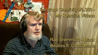 Rae Sremmurd - Black Beatles ft. Gucci Mane : Bankrupt Creativity #1,003 - My Reaction Videos