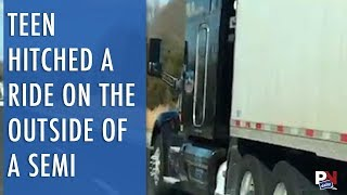 Teen Hitched A Ride On The Outside Of A Semi