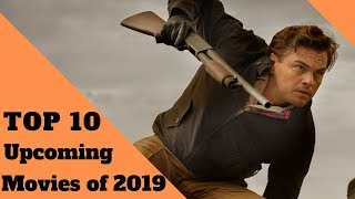Top 10 Upcoming Movies of 2019