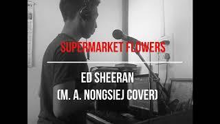 M. Amebari Nongsiej - Supermarket flowers (Ed Sheeran) [COVER]