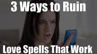 3 Ways to Ruin Love Spells That Work