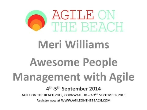 Meri Williams - Awesome People Management with Agile - Agile on the Beach 2014