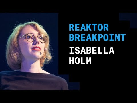 Reaktor Breakpoint 2018: Isabella Holm, Unlocking the human factor: The anatomy of future services