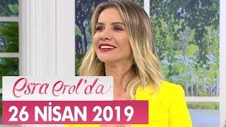 Esra Erol'da 26 Nisan 2019 - Tek Parça
