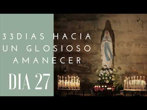 DIA 27| 33 DIAS HACIA UN GLORIOSO AMANECER