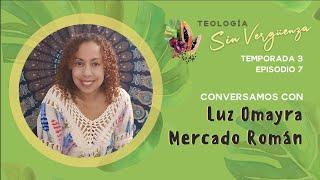 Luz Omayra Mercado Román | Teología Sin Vergüenza