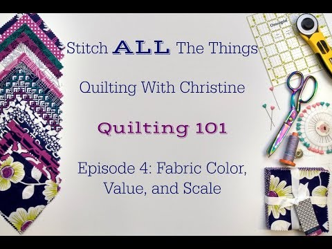 Quilting 101 Episode 4: Fabric Color, Value & Scale