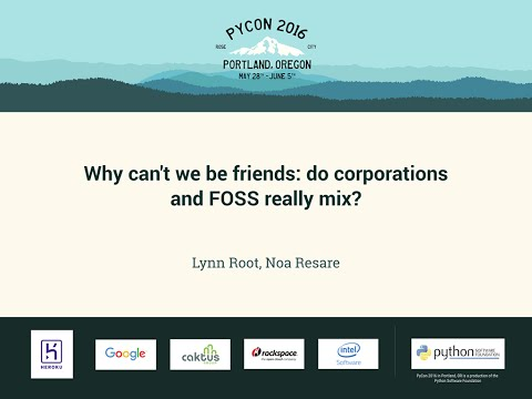 Lynn Root, Noa Resare - Why can't we be friends: do corporations and FOSS really mix? - PyCon 2016
