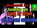 Mubarak ho tumko sung by Arjun singer plz share and subscrib my chanel 8439418328