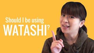 Ask a Japanese Teacher! Should I be using WATASHI?