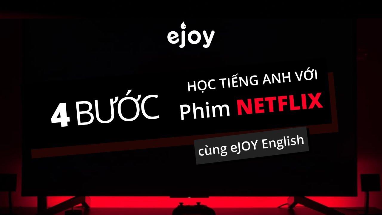 4 bước học thăng hạng tiếng Anh nhờ học qua phim song ngữ trên Netflix với eJOY English