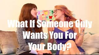 What If Someone Only Wants You For Your Body?