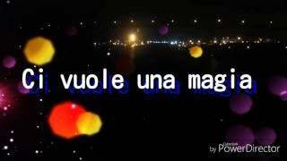 Ci vuole una magia -Testo e Musica Andrea Ferro-