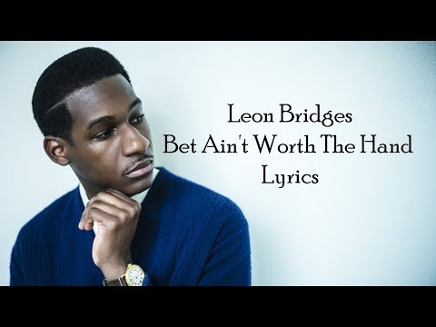 Leon Bridges Bet Ain't Worth The Hand Lyrics