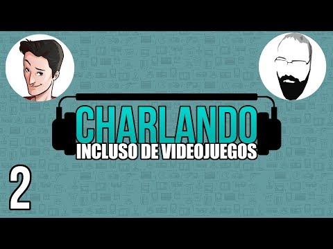 Charlando: Incluso de Videojuegos #02 @Pazos_64 y @EricRod_LYV
