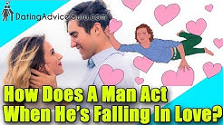 How does a man act when he's falling in love?