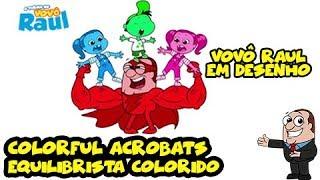 COLORFUL ACROBATS (Kid Video)  - EQUILIBRISTAS COLORIDOS | TURMA DO VOVÔ RAUL GIL EM DESENHOS