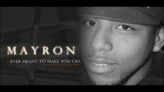 Mayron - Never meant to make you cry