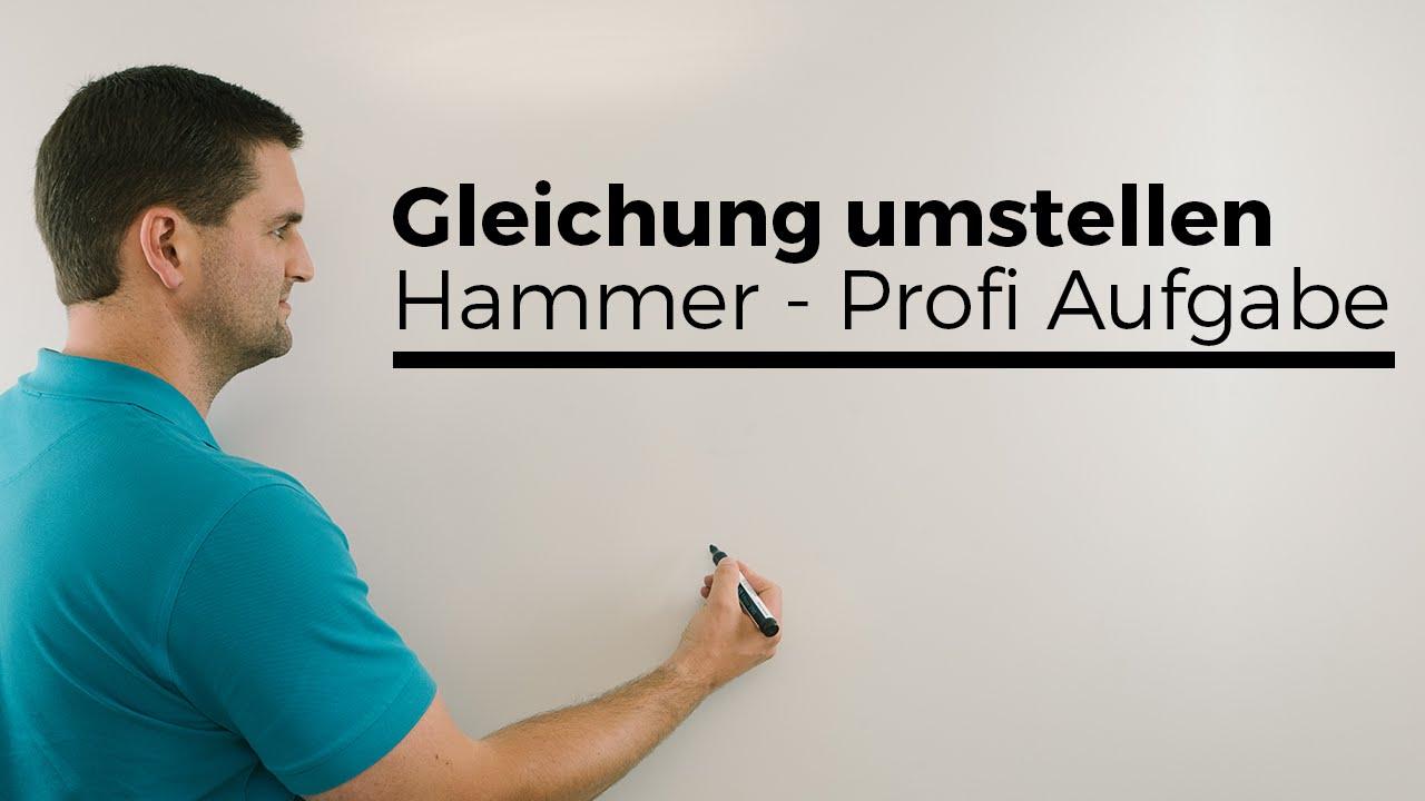Hammer Mega Profi Gleichung umstellen, Durchdrehgefahr;)   Mathe by ...