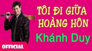 Tôi Đi Giữa Hoàng Hôn - Khánh Duy [Official Audio]