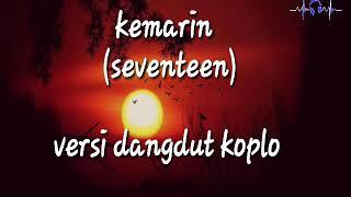 Kemarin (seventeen) lyrik versi dangdut koplo
