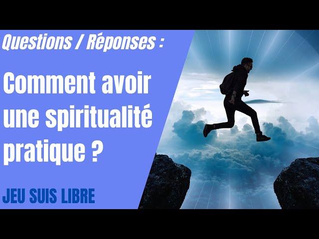 Comment avoir une Spiritualité pratique et incarnée