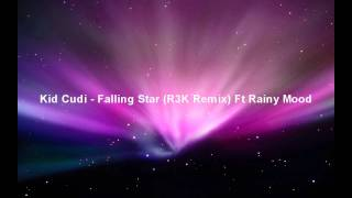 Kid Cudi - Falling Star (R3K Remix) Ft Rainy Mood