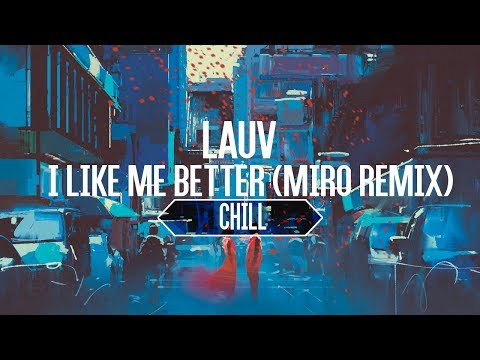 【Lyrics】Lauv - I Like Me Better (Miro Remix)