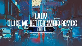 Lauv - I Like Me Better (Miro Remix) [w/Lyrics] | Chill