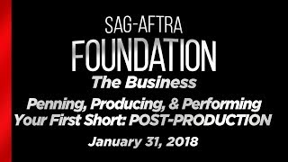 The Business: Penning, Producing, & Performing Your First Short: POST-PRODUCTION