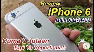 REVIEW iPhone 6 cuma 2 Jutaan - Beli Di BATAM Tapi Ya Seperti ini..??