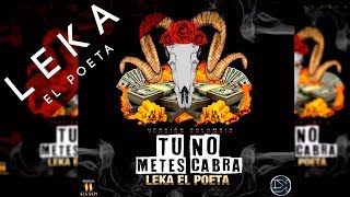 Leka El Poeta - Tu No Metes Cabra (Version Colombia)