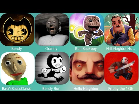 Granny,Bendy & the Ink Machine,Hello Neighbor,Baldi's Basics,NeighboursfromHell,BendyRun,HideandSeek