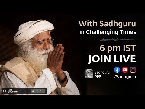 In Challenging times With Sadhguru Dt : 10-04-2020
