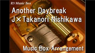 Another Daybreak/J×Takanori Nishikawa [Music Box] (Kamen Rider Reiwa: The First Generation Theme)