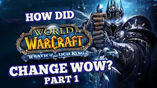 How did Wrath of the Lich King Change World of  Warcraft? Part 1/2