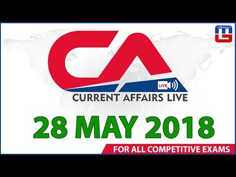 Current Affairs Live At 7:00 am   28 May   SBI PO, SBI Clerk, Railway, SSC CGL 2018