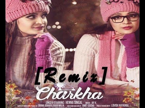 Charkha - Remix | Henna Singal | Jay-K | Latest Punjabi Songs 2017