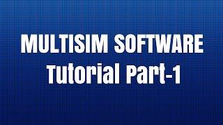 Multisim Software Tutorial Part-1