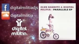 Club Banditz & Digital Militia - Parallels (Original Mix)