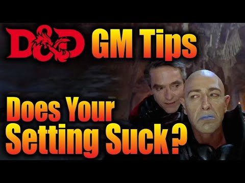 Why Your Campaign Setting Sucks| Game Master Tips| World Building
