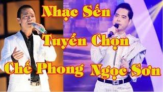Nhạc Sến Ngọc Sơn, Chế Phong, Chế Thanh Hay Nhất Chọn Lọc 2017