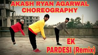 EK PARDESI (REMIX) - DANCE CHOREOGRAPHY VIDEO COVER | AKASH RYAN AGARWAL FT. D-GENERATION CREW